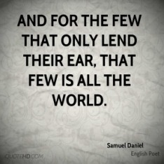 samuel-daniel-poet-quote-and-for-the-few-that-only-lend-their-ear.jpg